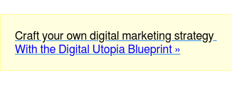 Craft your own digital marketing strategy With the Digital Utopia Blueprint »